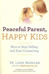 Peaceful Parent, Happy Kids - Laura Markham (Paperback)