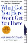 What Got You Here Won't Get You There - Marshall Goldsmith (Hardcover)