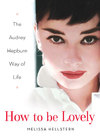 How to Be Lovely - Audrey Hepburn (Hardcover)