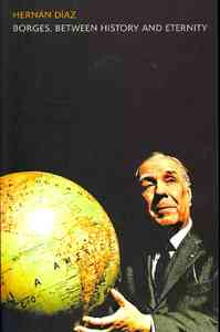 Borges, Between History and Eternity - Hernan Diaz (Paperback) - Cover