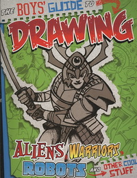 The Boys' Guide to Drawing Aliens, Warriors, Robots, and Other Cool Stuff - Aaron Sautter (Paperback) - Cover