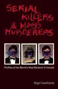 Serial Killers And Mass Murderers - Nigel Cawthorne (Paperback) - Cover