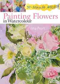 30 Minute Artist: Painting Flowers In Watercolour - Fiona Peart (Paperback) - Cover
