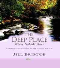 The Deep Place Where Nobody Goes - Jill Briscoe (Hardcover) - Cover
