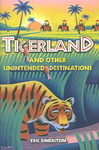 Tigerland And Other Unintended Destinations - Eric Dinerstein (Hardcover)