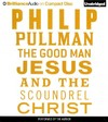 The Good Man Jesus and the Scoundrel Christ - Philip Pullman (CD/Spoken Word)