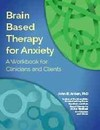 Brain Based Therapy for Anxiety - John B. Arden (Paperback)
