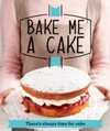 Bake Me a Cake - Good Housekeeping Institute (Paperback)