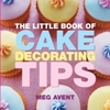 Little Book of Cake Decorating Tips - Meg Avent (Paperback)
