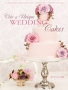 Chic & Unique Wedding Cakes - Zoe Clark (Hardcover)