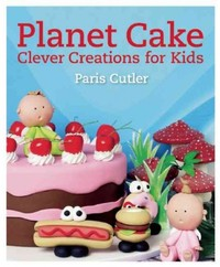 Planet Cake Clever Creations for Kids - Paris Cutler (Paperback) - Cover