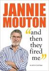 Jannie Mouton: and Then They Fired Me - Carié Maas (Paperback)