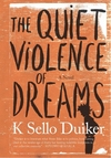 Quiet Violence of Dreams - K. sello Duiker (Paperback)