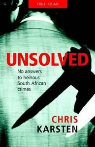 Unsolved: No Answers to Heinous South African Crimes - Chris Karsten (Paperback) - Cover
