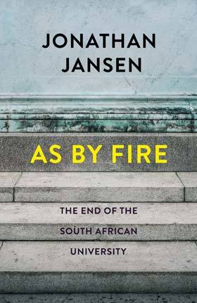 Image result for As by Fire: The End of the South African University by Jonathan Jansen
