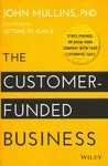 The Customer-Funded Business - John Mullins (Hardcover)