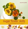 Sugar Flower Skills - Alan Dunn (Hardcover)