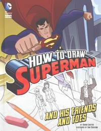 How to Draw Superman and His Friends and Foes - Aaron Sautter (Library) - Cover