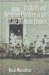 Orphans and Destitute Children in the Late Ottoman Empire - Nazan Maksudyan (Hardcover)