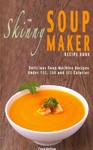 The Skinny Soup Maker Recipe Book - Cooknation (Paperback) Cover