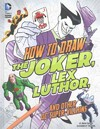 How to Draw the Joker, Lex Luthor, and Other DC Super-Villains - Aaron Sautter (Library) Cover