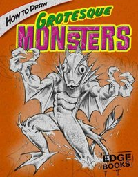 How to Draw Grotesque Monsters - Aaron Sautter (Library) - Cover