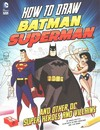 How to Draw Batman, Superman, and Other DC Super Heroes and Villains - Aaron Sautter (Paperback)