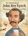 The Amazing Age of John Roy Lynch - Chris Barton (School And Library)