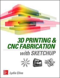 3D Printing and CNC Fabrication With Sketchup - Lydia Sloan Cline (Paperback) - Cover