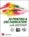 3D Printing and CNC Fabrication With Sketchup - Lydia Sloan Cline (Paperback)
