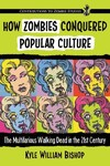 How Zombies Conquered Popular Culture - Kyle William Bishop (Paperback)