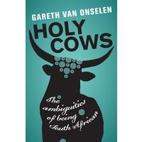 Holy Cows: The Ambiguities of Being South African - Gareth van Onselen (Paperback)