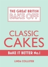 Great British Bake Off - Bake It Better (No.1): Classic Cakes - Linda Collister (Hardcover)