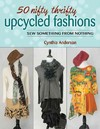 50 Nifty Thrifty Upcycled Fashions - Cynthia Anderson (Paperback)