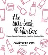 The Little Book of Skin Care - Charlotte Cho (Hardcover)