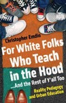 For White Folks Who Teach in the Hood--and the Rest of Y'all Too - Christopher Emdin (Hardcover)