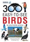 Sasol: 300 Easy-To-See Birds in Southern Africa - Chevonne Reynolds (Paperback)