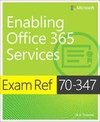 Exam Ref 70-347 Enabling Office 365 Services - Orin Thomas (Paperback)