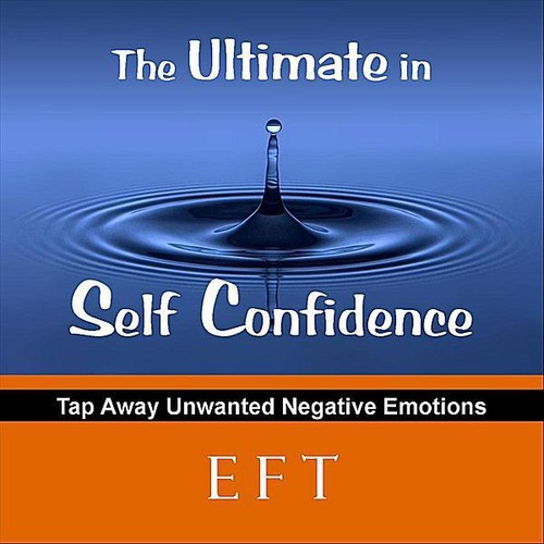 The Ultimate in Self Confidence: Tap away unwanted negative emotions with EFT