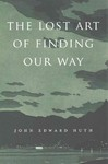 The Lost Art of Finding Our Way - John Edward Huth (Paperback)