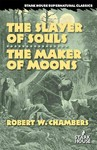 The Slayer of Souls / the Maker of Moons - Robert W. Chambers (Paperback)