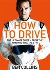 How to Drive: the Ultimate Guide, From the Man Who Was the Stig - Ben Collins (Paperback)