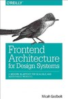 Frontend Architecture For Design Systems - Micah Godbolt (Paperback)
