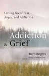 Addiction & Grief - Barb Rogers (Paperback)