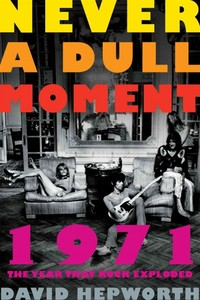 Never a Dull Moment - David Hepworth (Hardcover) - Cover