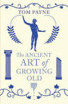 Ancient Art of Growing Old - Tom Payne (Paperback)