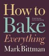 How to Bake Everything - Mark Bittman (Hardcover)