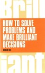 How to Solve Problems and Make Brilliant Decisions - Richard Hall (Paperback)