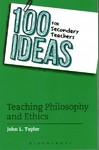 100 Ideas For Secondary Teachers: Teaching Philosophy and Ethics - John L. Taylor (Paperback)