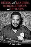 Dining With Leaders, Rebels, Heroes, and Outlaws - Fiona Ross (Hardcover)